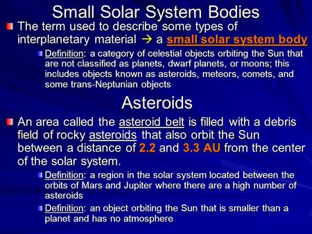 Small Solar System Bodies The term used to describe some types of interplanetary material  a small solar system body Definition: a category of celestial.