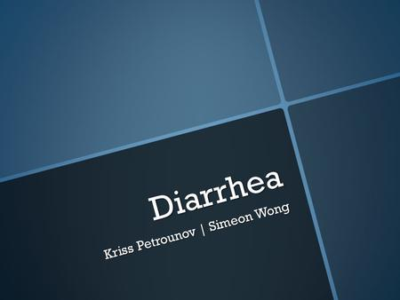 "Diarrhea Kriss Petrounov | Simeon Wong. What is Diarrhea  Originated from the Greek, διὰρροια meaning a flowing through""  Explosion of poo and liquid."