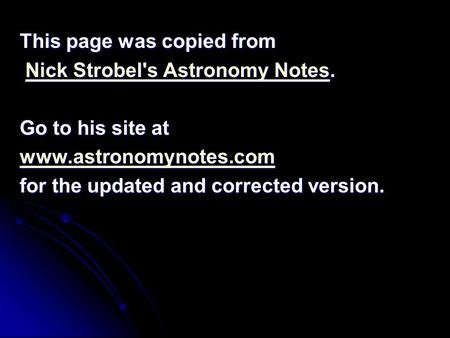 This page was copied from Nick Strobel's Astronomy Notes. Nick Strobel's Astronomy Notes.Nick Strobel's Astronomy NotesNick Strobel's Astronomy Notes Go.
