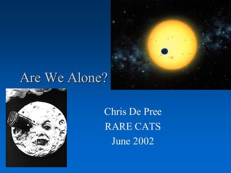 Are We Alone? Chris De Pree RARE CATS June 2002. The Questions Are there other planetary systems? How do we detect other planetary systems? What is Life?