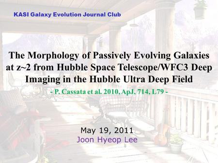 KASI Galaxy Evolution Journal Club The Morphology of Passively Evolving Galaxies at z~2 from Hubble Space Telescope/WFC3 Deep Imaging in the Hubble Ultra.