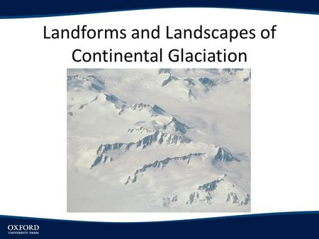 Landforms and Landscapes of Continental Glaciation.