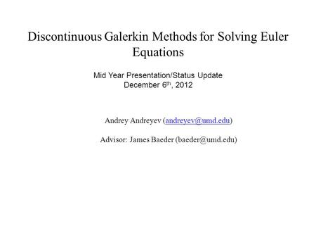 Discontinuous Galerkin Methods for Solving Euler Equations Andrey Andreyev Advisor: James Baeder Mid.