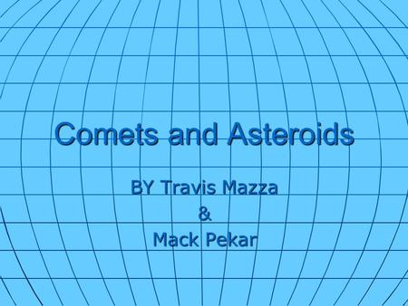 Comets and Asteroids BY Travis Mazza & Mack Pekar.