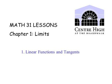 MATH 31 LESSONS Chapter 1: Limits 1. Linear Functions and Tangents.