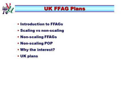 UK FFAG Plans Introduction to FFAGs Scaling vs non-scaling Non-scaling FFAGs Non-scaling POP Why the interest? UK plans.