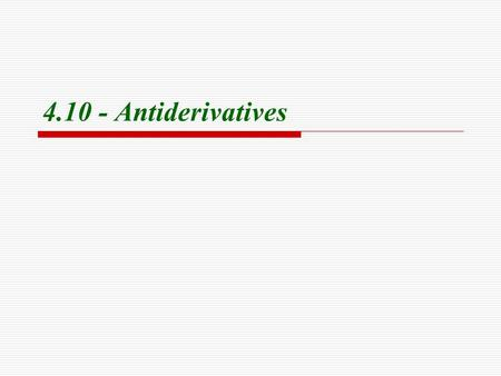 4.10 - Antiderivatives. Antiderivatives Definition A function F is called an antiderivative of f if F ′(x) = f (x) for all x on an interval I. Theorem.