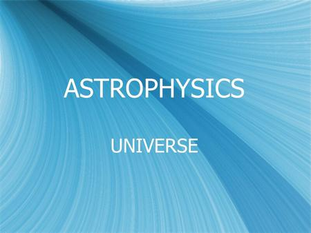 ASTROPHYSICS UNIVERSE. Know locations The Solar System.
