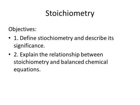 Stoichiometry Objectives:
