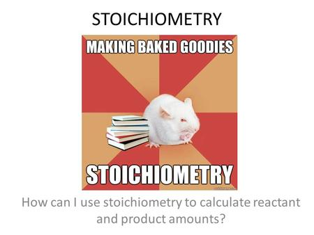 STOICHIOMETRY How can I use stoichiometry to calculate reactant and product amounts?