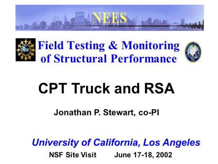 Field Testing & Monitoring of Structural Performance University of California, Los Angeles CPT Truck and RSA Jonathan P. Stewart, co-PI NSF Site VisitJune.