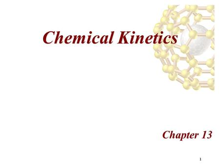 1 Chemical Kinetics Chapter 13. 2 Chemical Kinetics Kinetics is the study of how fast chemical reactions occur and how they occur. There are 4 important.