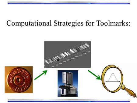 Computational Strategies for Toolmarks:. Outline Introduction Details of Our Approach Data acquisition Methods of statistical discrimination Error rate.