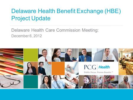 Delaware Health Benefit Exchange (HBE) Project Update Delaware Health Care Commission Meeting: December 6, 2012.