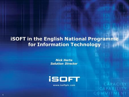 1 iSOFT in the English National Programme for Information Technology Nick Harte Solution Director.