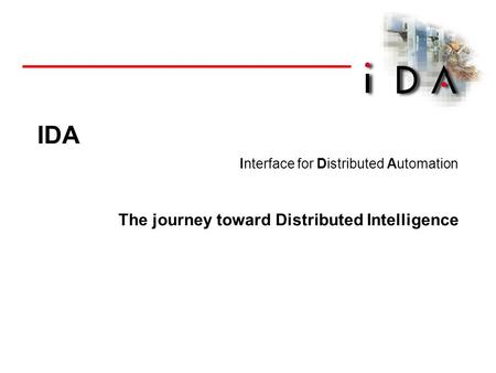 1 / Name / Date IDA Interface for Distributed Automation The journey toward Distributed Intelligence.