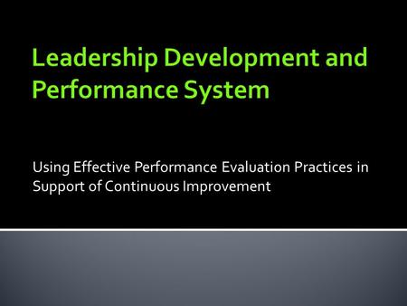 Using Effective Performance Evaluation Practices in Support of Continuous Improvement.