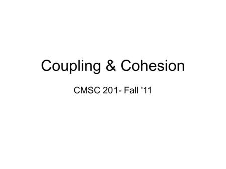 Coupling & Cohesion CMSC 201- Fall '11. Vocabulary Routine- A programming unit that performs a task, such as a function, procedure, method, or main class.