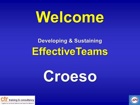 Developing & Sustaining EffectiveTeams Welcome Croeso.