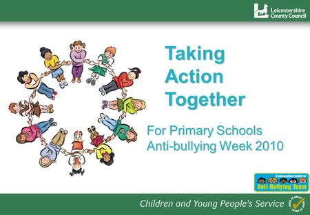 1 TakingActionTogether For Primary Schools Anti-bullying Week 2010.