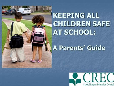 KEEPING ALL CHILDREN SAFE AT SCHOOL: A Parents' Guide KEEPING ALL CHILDREN SAFE AT SCHOOL: A Parents' Guide.