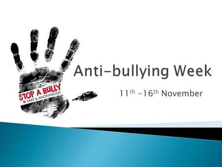 11 th -16 th November.  Bullying can come in its various forms  How many people suffer from it in the UK?  There's always people who can help!