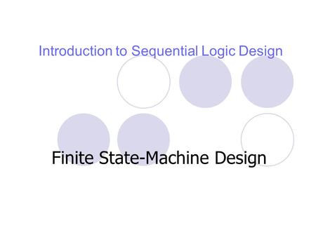 Introduction to Sequential Logic Design Finite State-Machine Design.