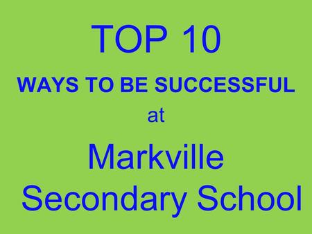 TOP 10 WAYS TO BE SUCCESSFUL at Markville Secondary School.
