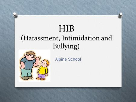 HIB (Harassment, Intimidation and Bullying) Alpine School.