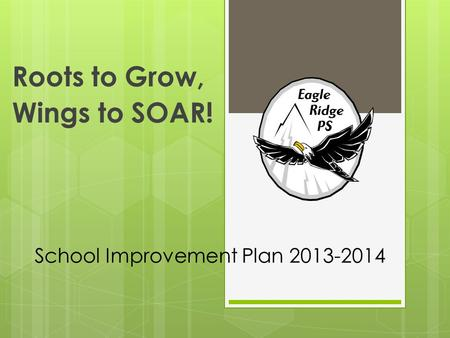 School Improvement Plan 2013-2014 Roots to Grow, Wings to SOAR!