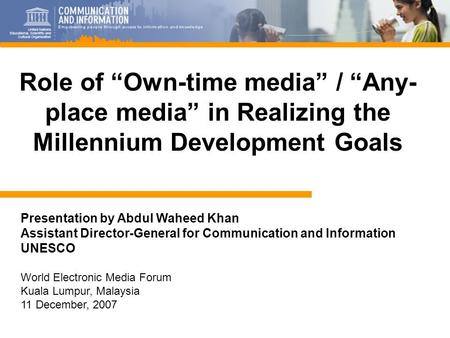 1 Presentation by Abdul Waheed Khan Assistant Director-General for Communication and Information UNESCO World Electronic Media Forum Kuala Lumpur, Malaysia.