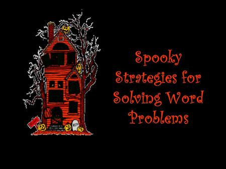 Spooky Strategies for Solving Word Problems. In your group: Discuss the difficulties you have when you try to solve word problems? One person from each.