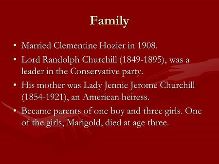 Family Married Clementine Hozier in 1908.Married Clementine Hozier in 1908. Lord Randolph Churchill (1849-1895), was a leader in the Conservative party.Lord.