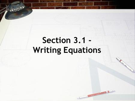 "Section 3.1 - Writing Equations. Translating Sentences into Equations Look for key words or phrases that represent ""equal to"". The following all mean."