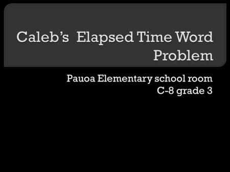 Pauoa Elementary school room C-8 grade 3. I went surfing at 2:15PM, and ended at 3:00PM. What is the elapsed time.