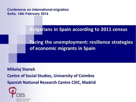 Bulgarians in Spain according to 2011 census Facing the unemployment: resilience strategies of economic migrants in Spain Mikolaj Stanek Centre of Social.
