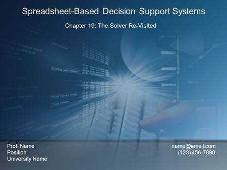 Chapter 19: The Solver Re-Visited Spreadsheet-Based Decision Support Systems Prof. Name Position (123) 456-7890 University Name.