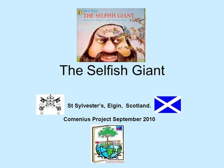 The Selfish Giant St Sylvester's, Elgin, Scotland. Comenius Project September 2010.