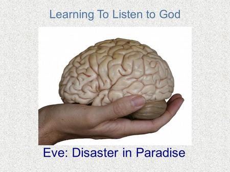 Learning To Listen to God Eve: Disaster in Paradise.