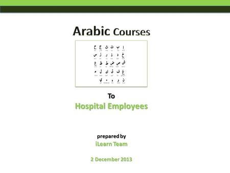 Prepared by iLearn Team 2 December 2013 To Hospital Employees.