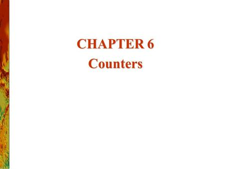 CHAPTER 6 Counters. Overview Ripple Counter Ripple Counter Synchronous Binary Counters Synchronous Binary Counters  Design with D Flip-Flops  Design.