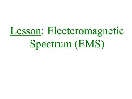 Lesson: Electcromagnetic Spectrum (EMS)