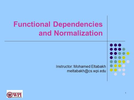 Functional Dependencies and Normalization 1 Instructor: Mohamed Eltabakh