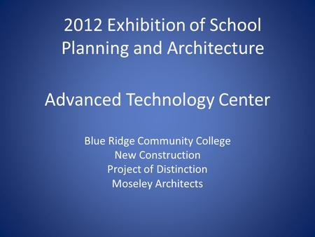 Advanced Technology Center Blue Ridge Community College New Construction Project of Distinction Moseley Architects 2012 Exhibition of School Planning and.