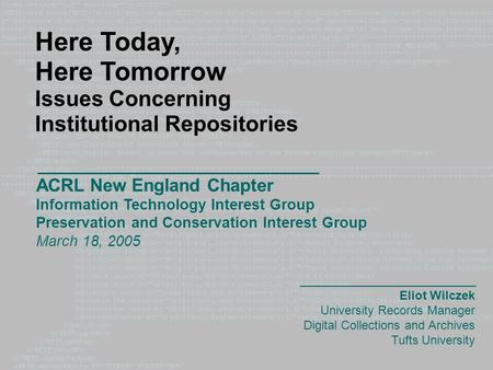 ACRL New England Chapter Information Technology Interest Group Preservation and Conservation Interest Group March 18, 2005 Here Today, Here Tomorrow Issues.