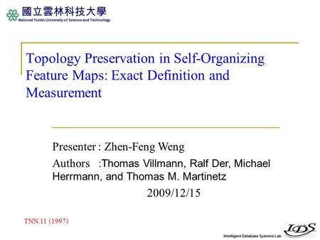 Intelligent Database Systems Lab 國立雲林科技大學 National Yunlin University of Science and Technology Topology Preservation in Self-Organizing Feature Maps: Exact.