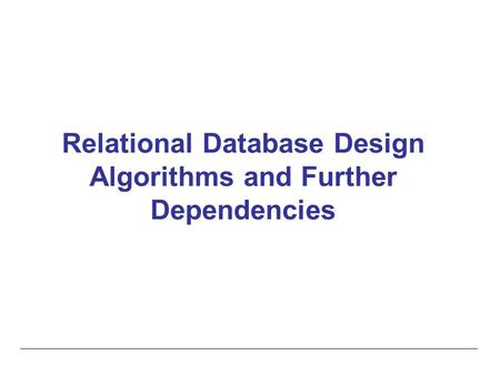 Relational Database Design Algorithms and Further Dependencies.