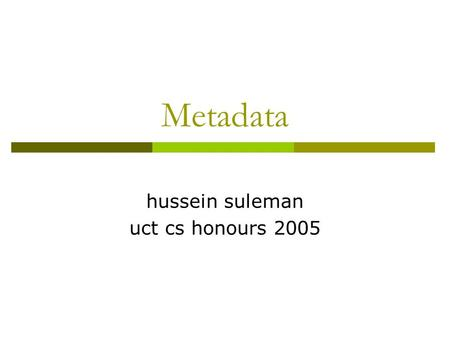 Metadata hussein suleman uct cs honours 2005. Data and Metadata  Data refers to digital objects that contain useful information for information seekers.