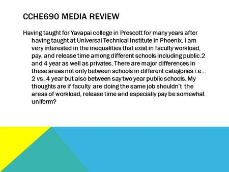 CCHE690 MEDIA REVIEW Having taught for Yavapai college in Prescott for many years after having taught at Universal Technical Institute in Phoenix. I am.