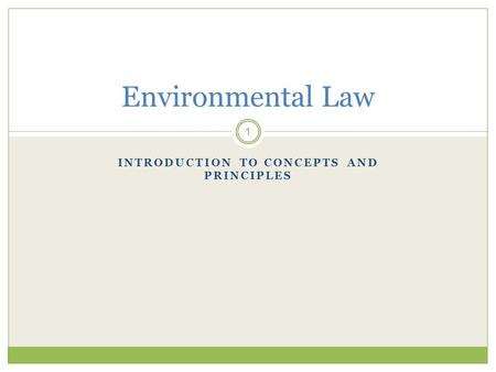 INTRODUCTION TO CONCEPTS AND PRINCIPLES 1 Environmental Law.